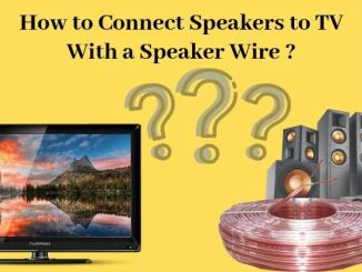 How to Connect Speakers to TV With a Speaker Wire ?