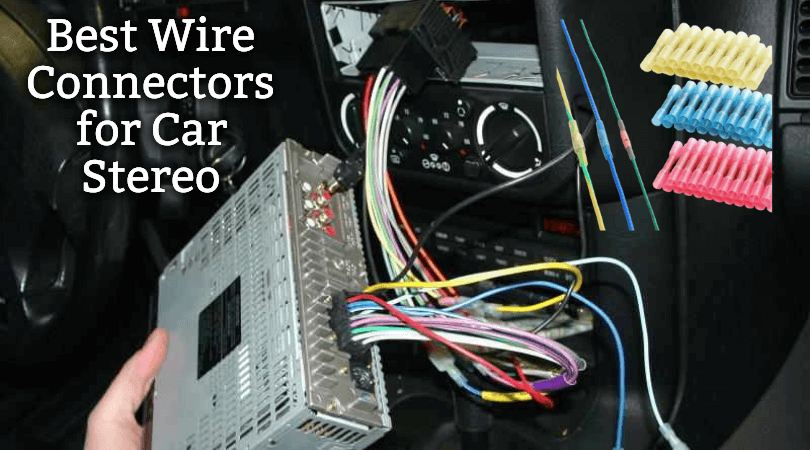 Best Wire Connectors for Car Stereo